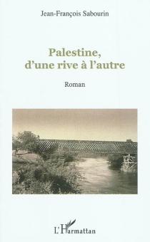 Palestine, d'une rive à l'autre - Jean-FrançoisSabourin