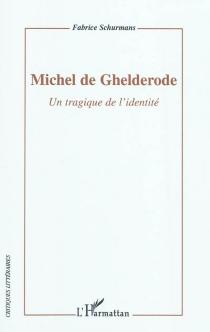 Michel de Ghelderode : un tragique de l'identité : essai - FabriceSchurmans