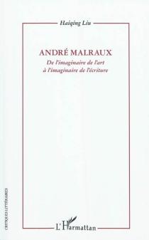 André Malraux : de l'imaginaire de l'art à l'imaginaire de l'écriture - HaiqingLiu