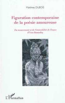 Figuration contemporaine de la poésie amoureuse : du mouvement et de l'immobilité de Douve d'Yves Bonnefoy - MatthieuDubois