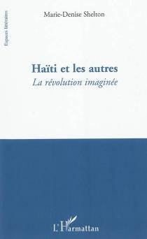 Haïti et les autres : la révolution imaginée - Marie-DeniseShelton