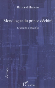 Monologue d'un prince déchiré : le champ d'épreuves - BertrandHutteau