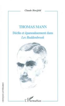 Thomas Mann : déclin et épanouissement dans Les Buddenbrook - ClaudeHerzfeld