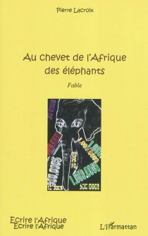 Au chevet de l'Afrique des éléphants : fable - PierreLacroix
