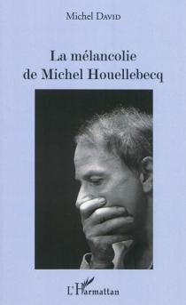 La mélancolie de Michel Houellebecq - MichelDavid