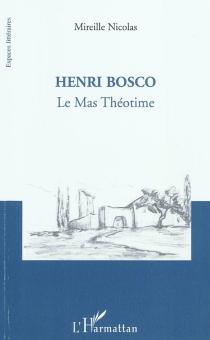 Henri Bosco : Le mas Théotime - MireilleNicolas