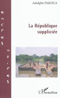 La République suppliciée - AdolphePakoua