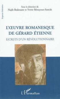 L'oeuvre romanesque de Gérard Etienne : é(cri)ts d'un révolutionnaire -