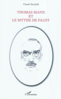 Thomas Mann et le mythe de Faust - ClaudeHerzfeld