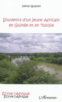 Souvenirs d'un jeune Africain en Guinée et en Tunisie - NenayQuansoi