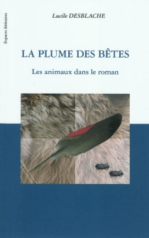 La plume des bêtes : les animaux dans le roman - LucileDesblache