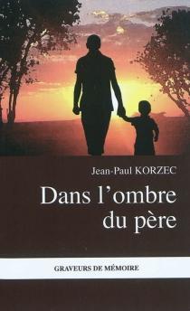 Dans l'ombre du père - Jean-PaulKorzec