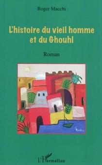L'histoire du vieil homme et du Ghouhl - RogerMacchi