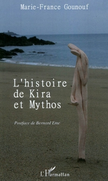 L'histoire de Kira et Mythos - Marie-FranceGounouf