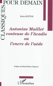 Antonine Maillet conteuse de l'Acadie ou L'encre de l'aède - KatiaBottos