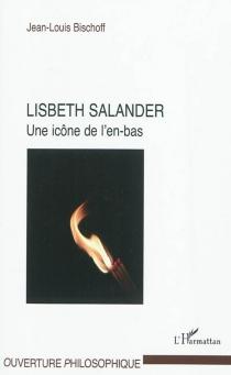 Lisbeth Salander : une icône de l'en-bas - Jean-LouisBischoff