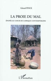 La proie du mal : roman dédié au cinquantenaire des indépendances africaines - GérardPince