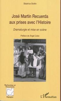 José Martin Recuerda aux prises avec l'histoire : dramaturgie et mise en scène - BéatriceBottin