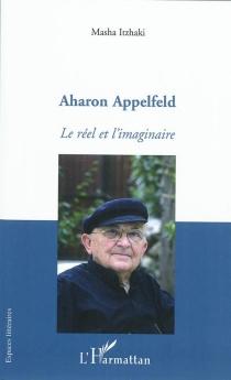 Aharon Appelfeld : le réel et l'imaginaire - MashaItzhaki