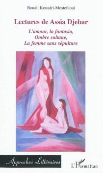 Lectures de Assia Djebar : analyse linéaire de trois romans : L'amour, la fantasia, Ombre sultane, La femme sans sépulture - BoualiKouadri-Mostefaoui