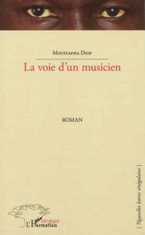 La voie d'un musicien - MoustaphaDiop