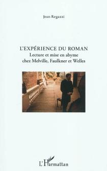 L'expérience du roman : lecture et mise en abyme chez Melville, Faulkner et Welles - JeanRegazzi