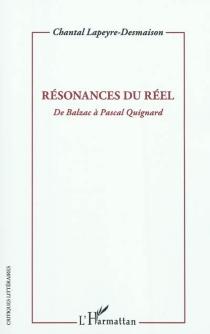 Résonances du réel : de Balzac à Pascal Quignard - ChantalLapeyre-Desmaison