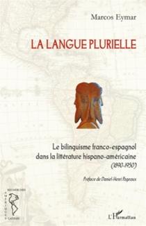 Le bilinguisme franco-espagnol dans la littérature hispano-américaine (1890-1950) - MarcosEymar