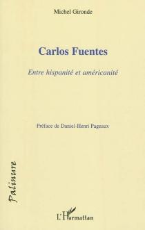 Carlos Fuentes : entre hispanité et américanité - MichelGironde