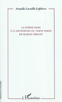 La poésie dans A la recherche du temps perdu de Marcel Proust - ArmelleLacaille-Lefebvre