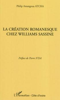 La création romanesque chez Williams Sassine - Philip AmangouaAtcha