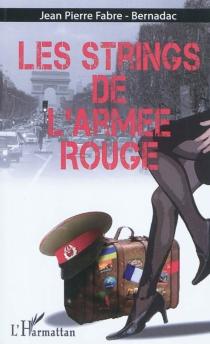 Les strings de l'armée rouge : récit - Jean-PierreFabre-Bernadac