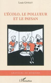L'écolo, le pollueur et le paysan - LouisGivelet