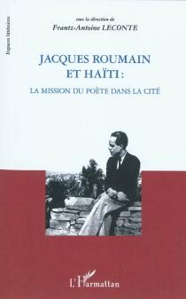 Jacques Roumain et Haïti : la mission du poète dans la cité -