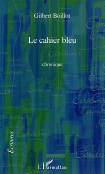 Le cahier bleu : chronique - GilbertBoillot