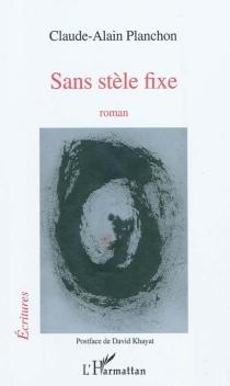 Sans stèle fixe - Claude-AlainPlanchon