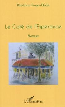 Le café de l'espérance - BénédicteFroger-Deslis