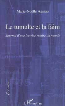 Le tumulte et la faim : journal d'une lectrice remise au monde - Marie-NoëlleAgniau