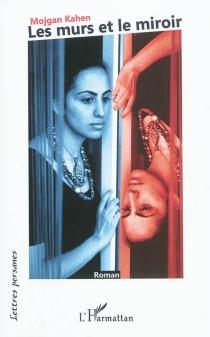 Les murs et le miroir - MojganKahen