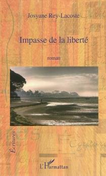 Impasse de la liberté - JosyaneRey-Lacoste
