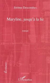 Maryline, jusqu'à la lie - JérômeDescombes