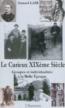 Le curieux XIXe siècle : groupes et individualités à la Belle Epoque - SamuelLair