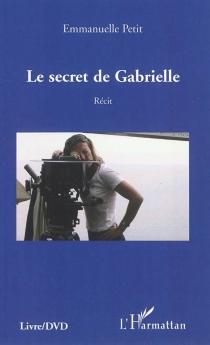 Le secret de Gabrielle : récit - EmmanuellePetit