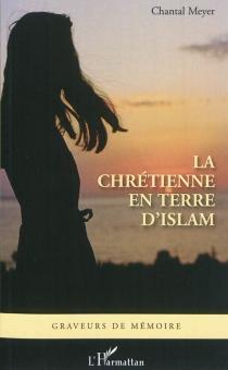La chrétienne en terre d'islam : récit - ChantalMeyer