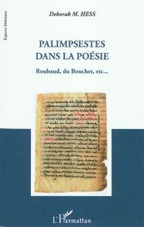 Palimpsestes dans la poésie : Roubaud, Du Bouchet, etc. - DeborahHess