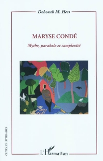 Maryse Condé : mythe, parabole et complexité - Deborah M.Hess