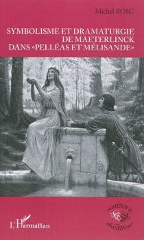 Symbolisme et dramaturgie de Maeterlinck dans Pelléas et Mélisande - MichelBosc