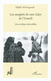 Les sanglots de mon Eden de l'Ennedi : une enfance des sables - Djiddi AliSougoudi