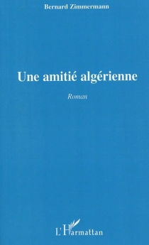 Une amitié algérienne - BernardZimmermann
