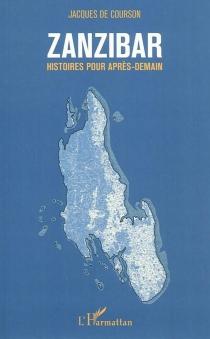 Zanzibar : histoires pour après-demain - Jacques deCourson